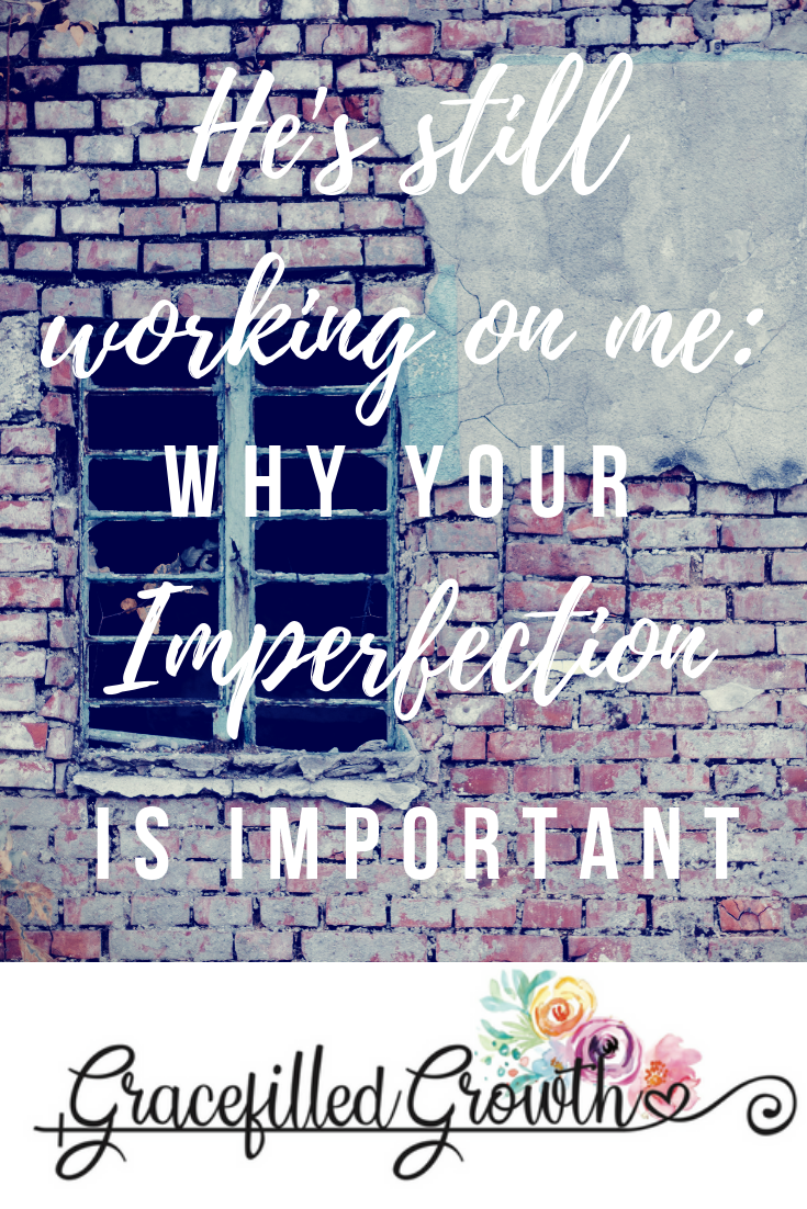 E,bracing imperfection. He's still working on me. Feeling incomplete. Imperfect.