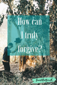 How can I truly forgive? Forgiveness. Offering forgiveness. Marriage.