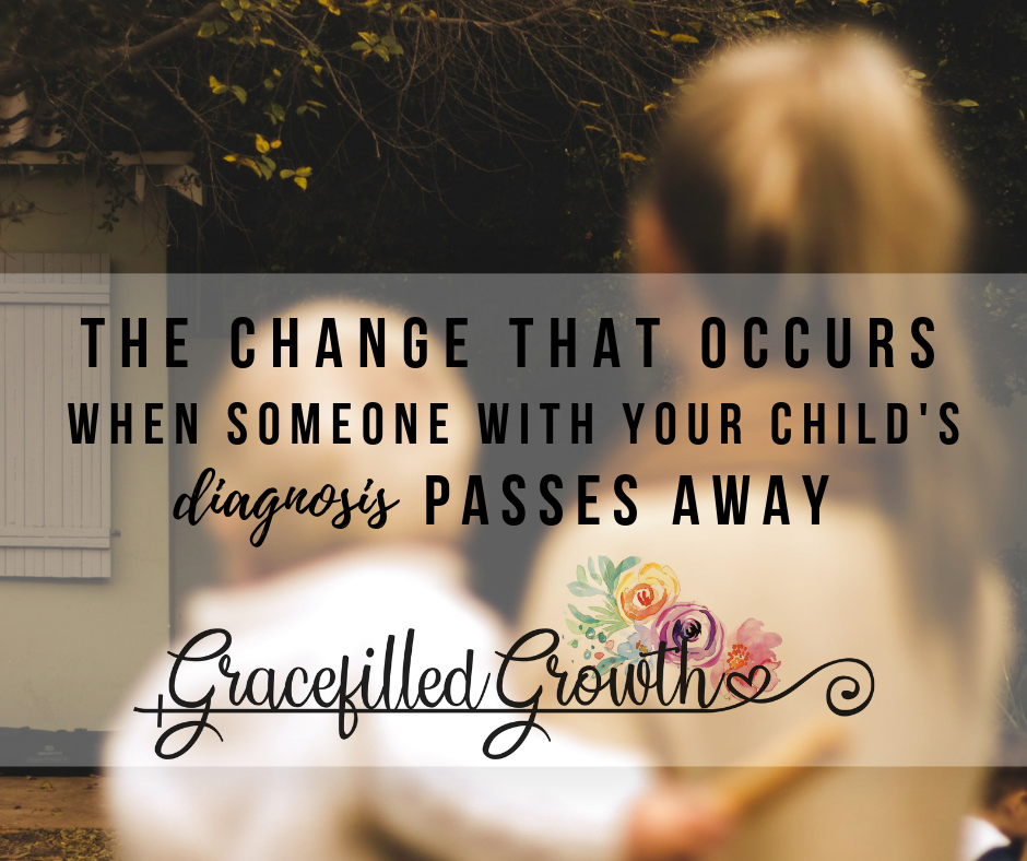 Special needs parenting. The change that occurs when someone with your child's diagnosis passes away. Grief. Learning to thrive.