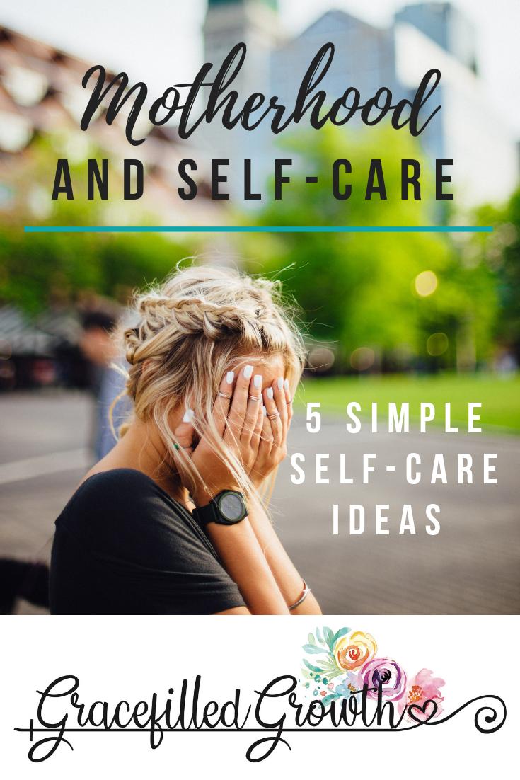 5 ways to practice self-care. Self-care in motherhood. 5 simple self-care tactics.