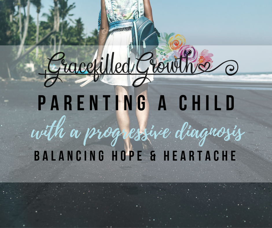 Parenting a special needs child. Parenting a child with a progressive disease or diagnosis. Finding balance. Hope and heartache.