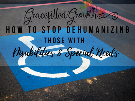 How to stop dehumanizing those with Special Needs & Disabilities