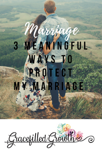 How to protect my marriage from divorce. Protecting my marriage. Purposeful marriage. 3 ways to protect your marriage.