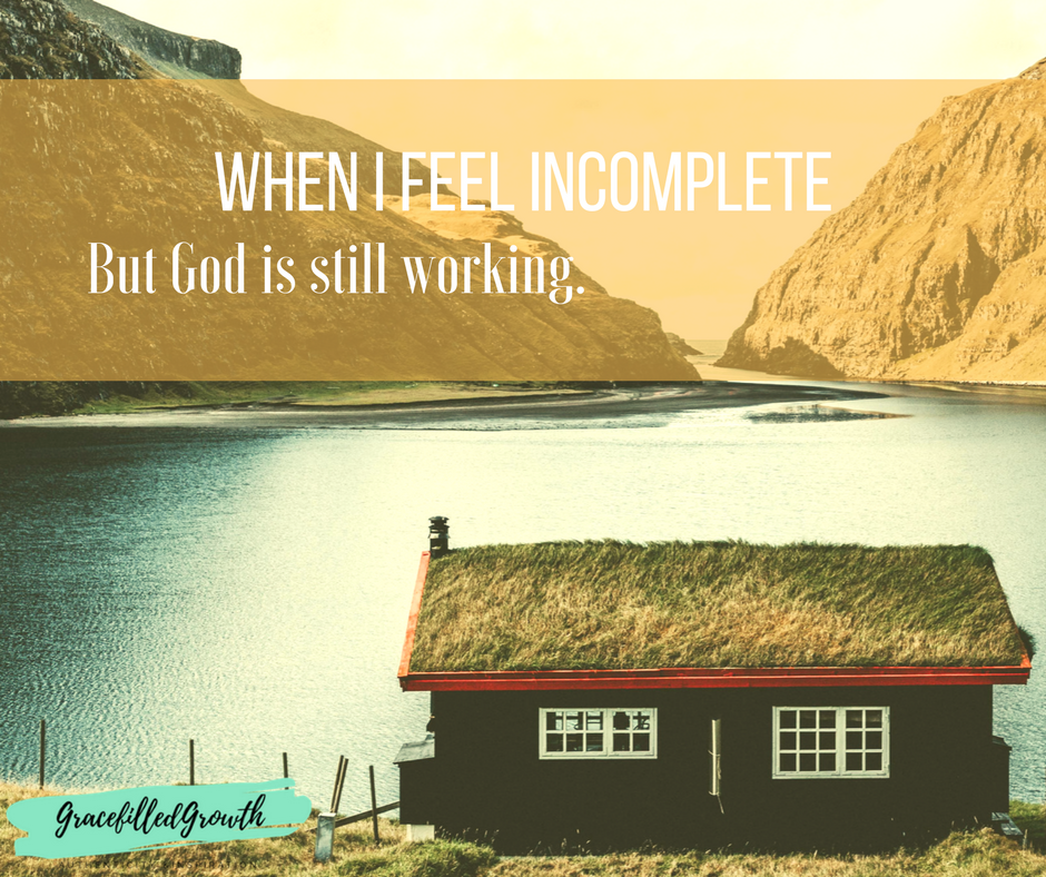 Embracing Imperfection. When I feel incomplete. God's still working on me. Being redeemed. Imperfect.