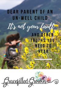 Special Needs Parenting. To the parent of an un-well child. It's not your fault. Parenting a sick kid. Faith.