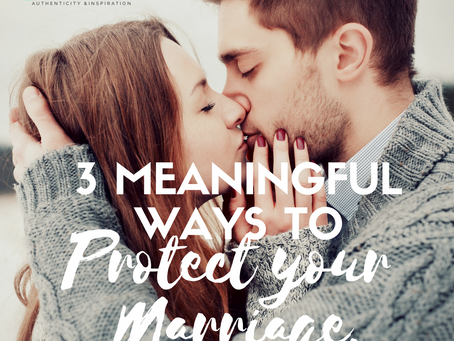 3 Meaningful Ways to Protect Your Marriage