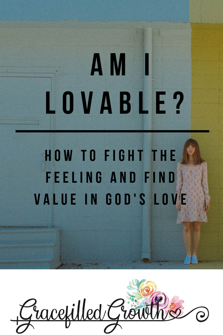 Am I lovable? Feeling unlovable. Am I unworthy of love? Finding worth in a Savior. God's love.