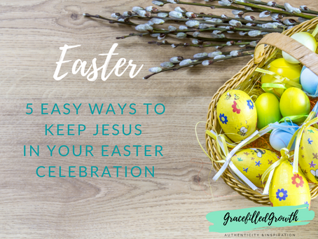 Easter: 5 Ways to Keep Jesus In Your Celebration