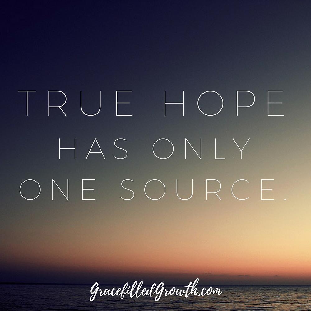 Hope. True Hope. Where can I find hope? Hope in Christ. Feeling hopeless.