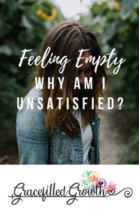 Why am I unsatisfied? Feeling empty. Dissatisfaction.