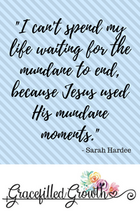 Mundane Motherhood. Using the everyday moments. Does my motherhood matter? Motherhood for God's glory. Mundane moments.