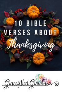10 Bible verse about Thankfulness. Thanksgiving, Giving thanks. What does God say about Gratitude. Scripture. Be grateful.