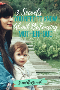 How can I balance all that motherhood requires? Here are 3 secrets you need to know about balancing motherhood.