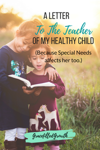 A letter to the teacher of my healthy child. Special needs sibling. When special needs affects your healthy child. Parenting a medically fragile child. School.