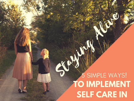 Staying Alive: 5 Simple Ways to Implement Self-Care in Motherhood