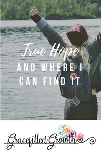 True Hope. Hope. Hope in Christ. Where can I find hope? Feeling hopeless.