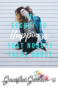 The secret to happiness. Finding happy. Choosing happiness. What must I do to be happy?