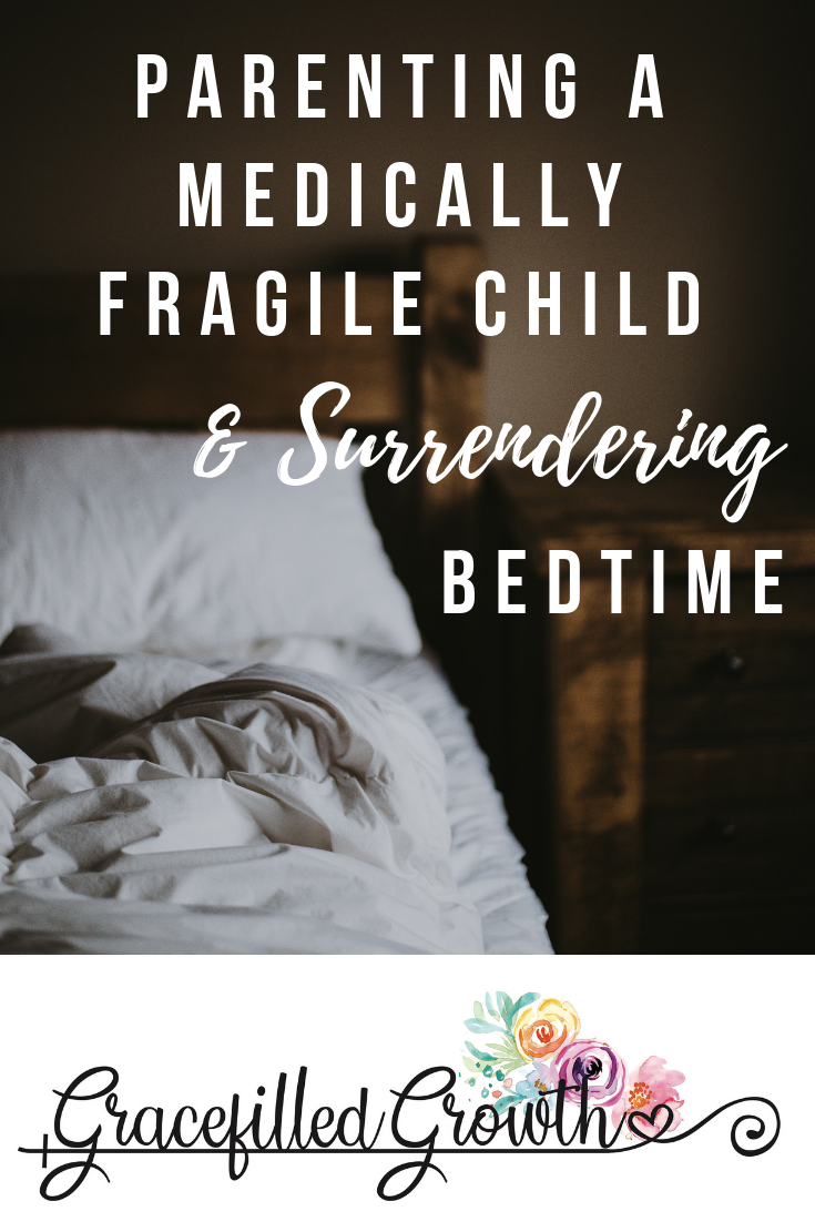 Special Needs Parenting. Bedtime. Surrendering my medically fragile child. Anxiety and fear.