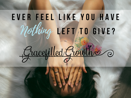 Ever feel like you have nothing left to give?