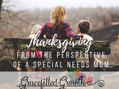 True Thanksgiving from the perspective of a special needs Mom