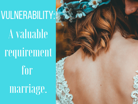Vulnerability: A Valuable Requirement for Marriage
