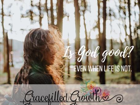 Is God good even when life is not?