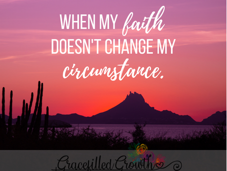 When my Faith doesn't Change my Circumstance