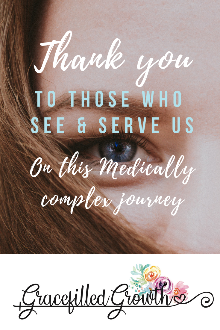 Special Needs Parenting. Thank you to those who see us on this Medically complex journey. Seeing & serving. How to love a special needs family.