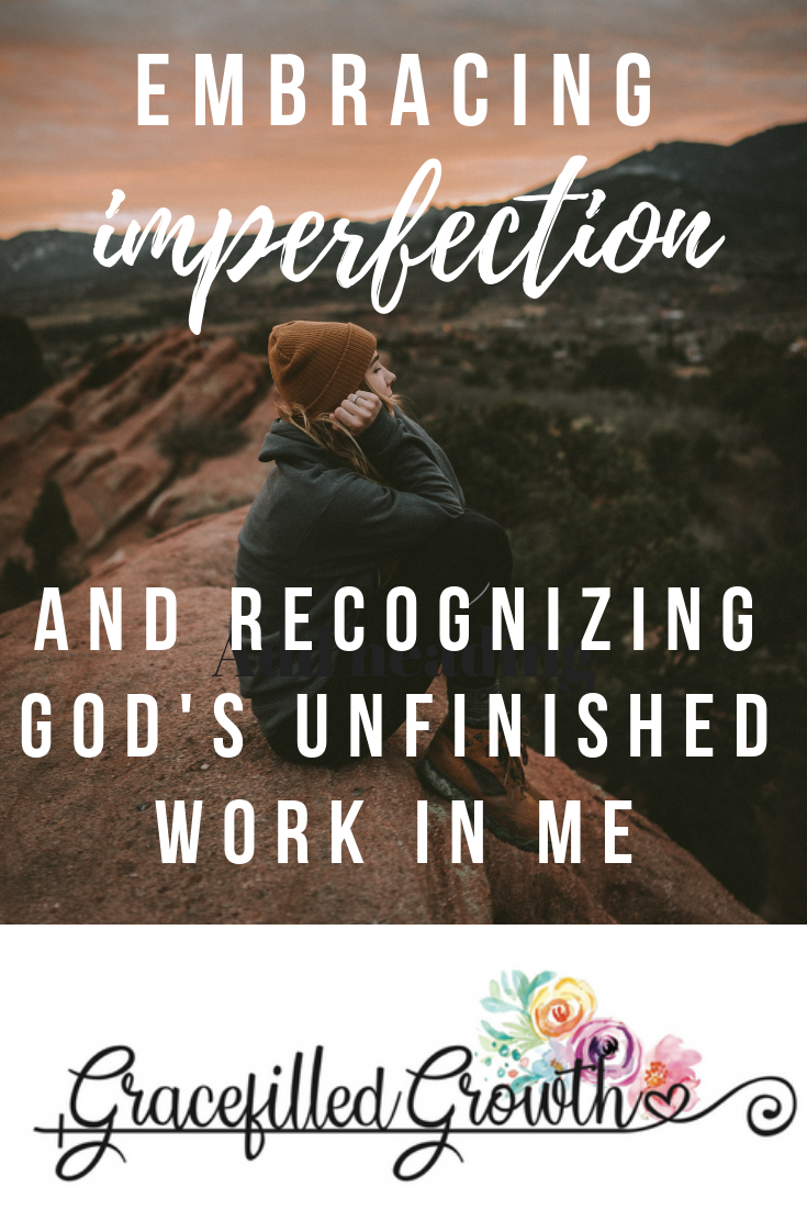 Embracing imperfection. God's still working on me. Feeling incomplete. Work in progress. Unfinished. Being redeemed.
