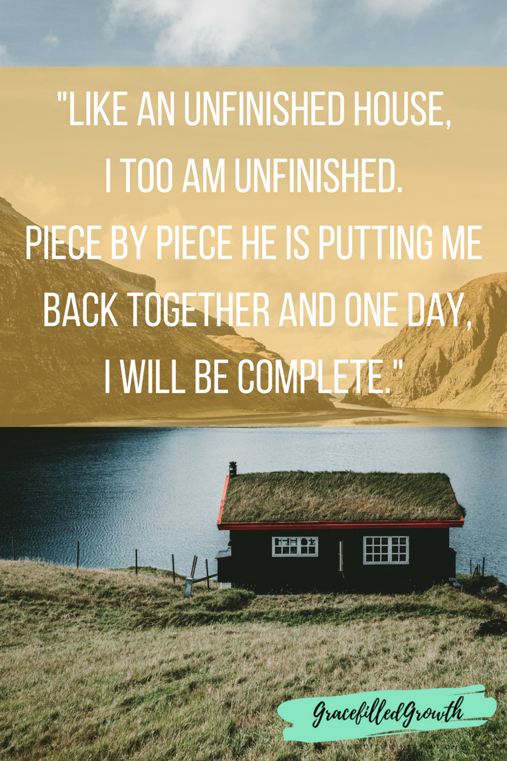 Feeling incomplete. Embracing imperfection. He's still working on me. Unfinished business. Being redeemed.