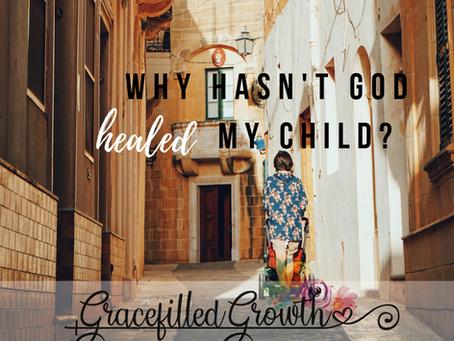 Why hasn't God healed my child?