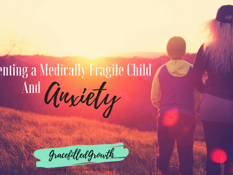 Parenting a Medically Fragile Child & Anxiety