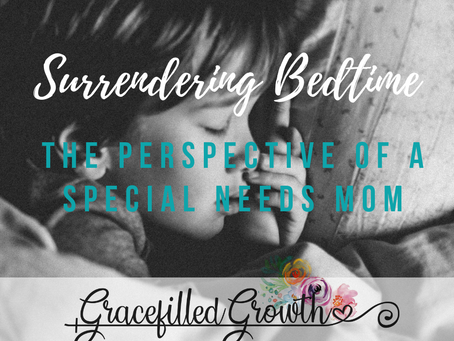 Surrendering Bedtime: The Perspective of a Special Needs Mom