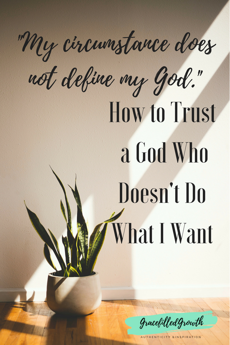 How to trust a God who doesn't do what I want. What happens when God doesn't make sense?