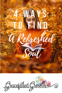 4 Ways to find a refreshed soul. 4 ways to renew your body, ind, and soul. Can God restore my soul? Renewed spirit. Self-care.