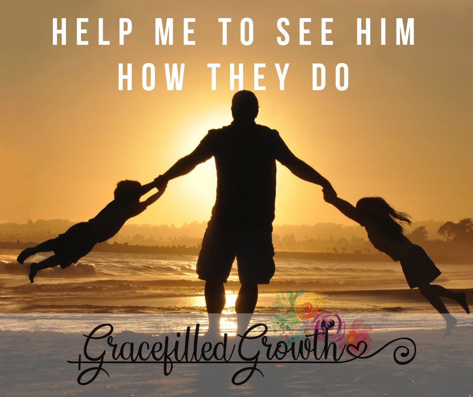 Help me to see him how they do. A prayer to see my husband through the eyes of our children.  Seeing the good in your spouse. Husband and wife.