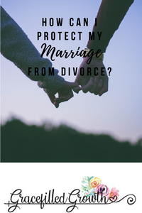 How can I protect my marriage from divorce?  3 way to protect your marriage. Protecting my marriage. Boundaries. Purposeful marriage.