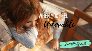 Am I unlovable? When you feel unlovable, God's love reached beyond. You are valued.