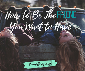 How to be the Friend you want to have - finding friendship in our Holy Moments