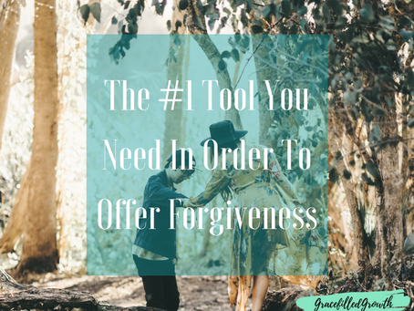 The #1 Tool You Need In Order To Offer True Forgiveness