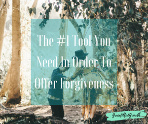 How can I truly forgive? Here's the #1 Tool you need!