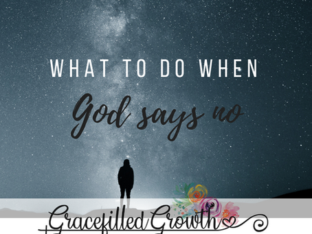 """What to do when God says """"NO"""""""