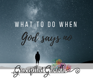 When God says No. Unanswered Prayers. Faith. What to do when God says No.