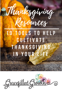 Top 10 resources to cultivate a thankful heart. Thanksgiving.  Gratitude. Tools to help evoke thanks this holiday season.