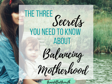 The 3 Secrets You need to Know About Balancing Motherhood