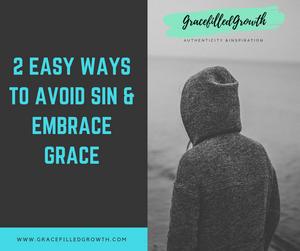 2 easy ways to avoid sin and embrace grace. Sinner. Avoiding Sin. Temptation. Grace. I choose Grace. Faith.