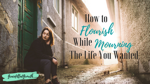 How to flourish while Mourning the Life you wanted. Special Needs parenting. Grief.  How to truly live life amidst the hard stuff.