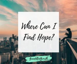 Hope. Faith. True hope. Hope in Christ alone. Where can I find hope?