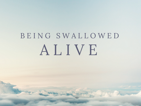 Being Swallowed Alive