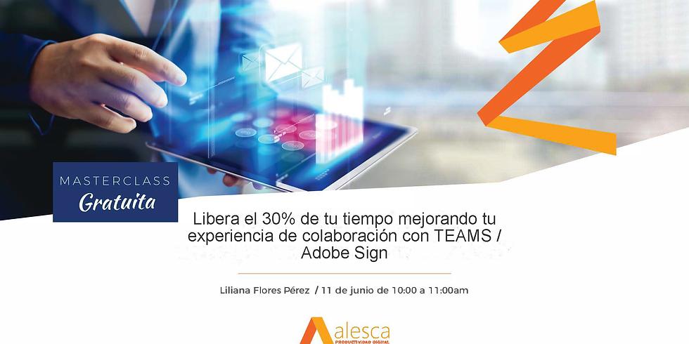 Libera el 30% de tu tiempo mejorando tu experiencia de colaboración con TEAMS / Adobe Sign